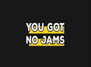 You got no jams - что значит?
