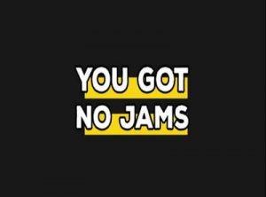 You got no jams - перевод?