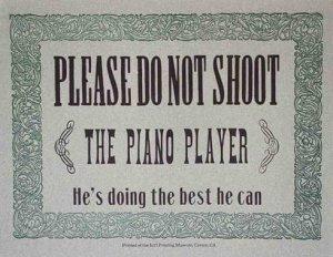 Не стреляйте в пианиста он играет, как умеет.