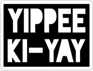 Yippee Ki-Yay - перевод?