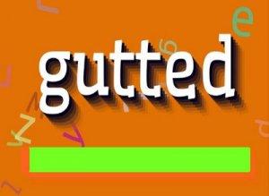Gutted - перевод?