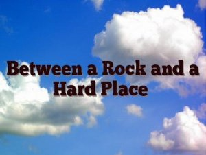 Between a rock and a hard place - перевод?
