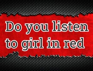 Do you listen to girl in red