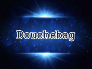 Douchebag - что значит?