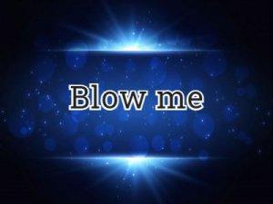 Blow me - перевод?