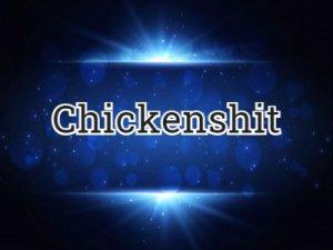 Chickenshit - перевод?