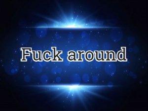 Fuck around - перевод?
