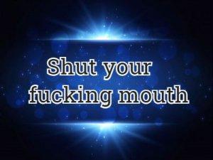Shut your fucking mouth - перевод?